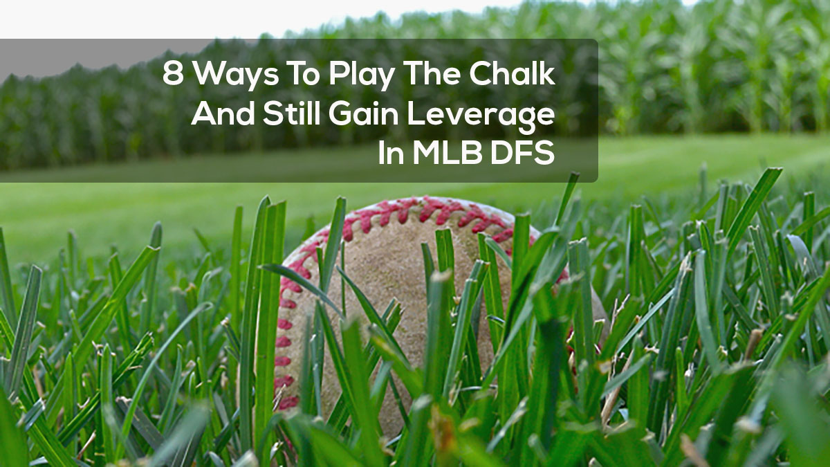 8 Ways To Play The Chalk And Still Gain Leverage In MLB DFS