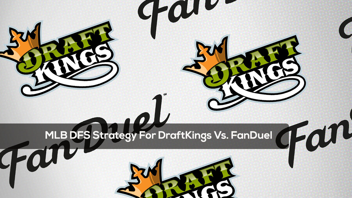 MLB DFS Strategy For DraftKings Vs FanDuel