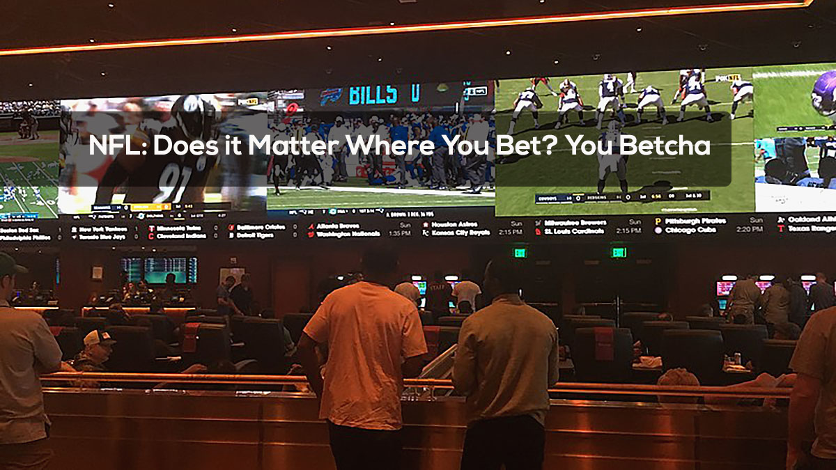 NFL- Does it Matter Where You Bet? You Betcha
