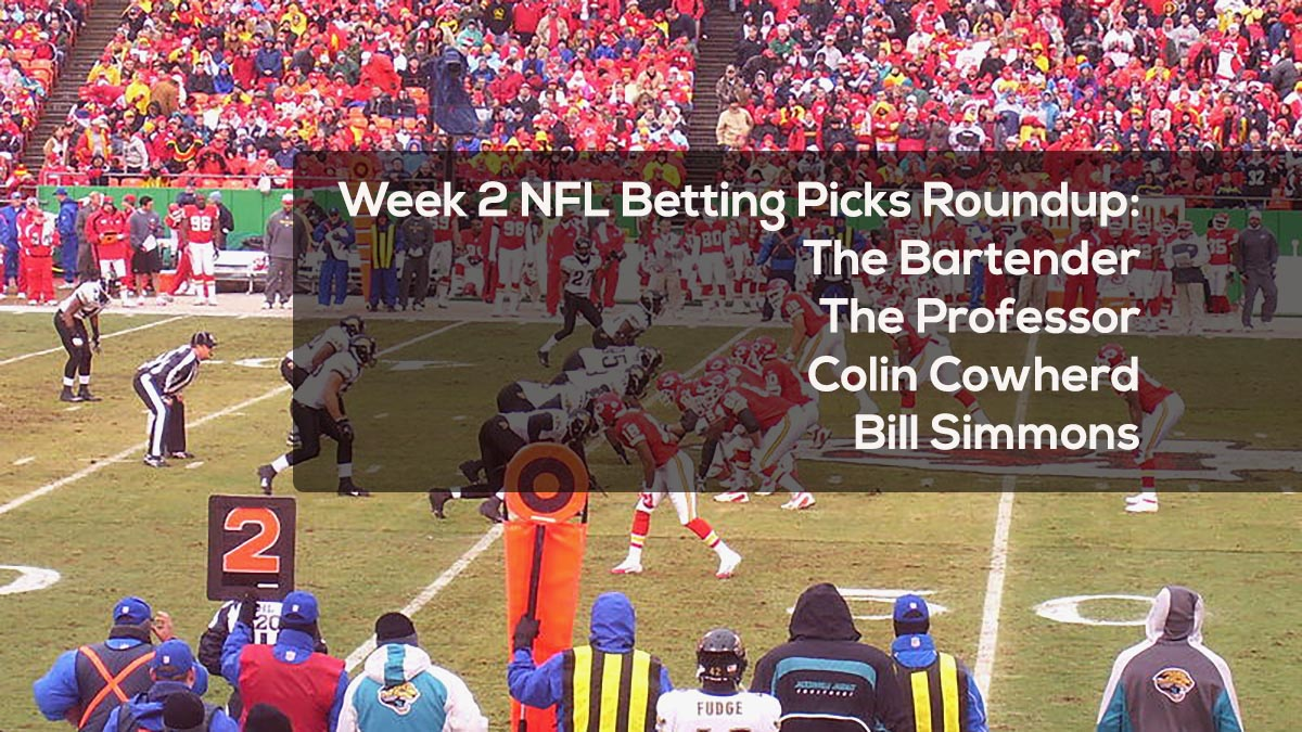 Week 2 NFL Betting Picks Roundup w: The Bartender, The Professor, Colin Cowherd, and Bill Simmons