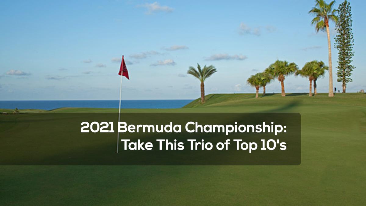 2021 Bermuda Championship- Take This Trio of Top 10's