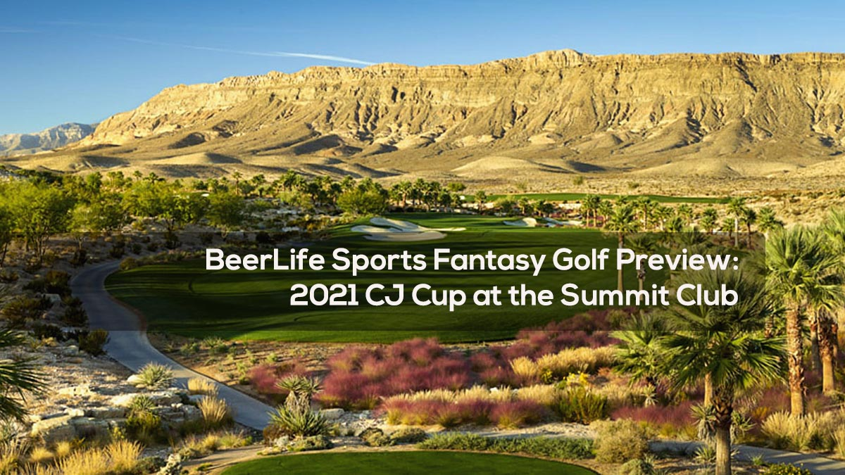 BeerLife Sports Fantasy Golf Preview- 2021 CJ Cup at the Summit Club