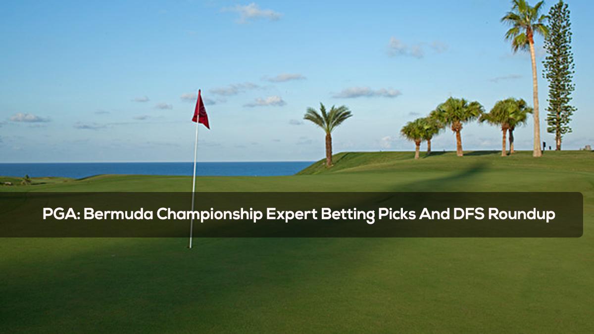 PGA- Bermuda Championship Expert Betting Picks And DFS Roundup