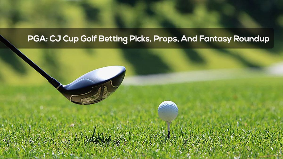 PGA- CJ Cup Golf Betting Picks, Props, And Fantasy Roundup