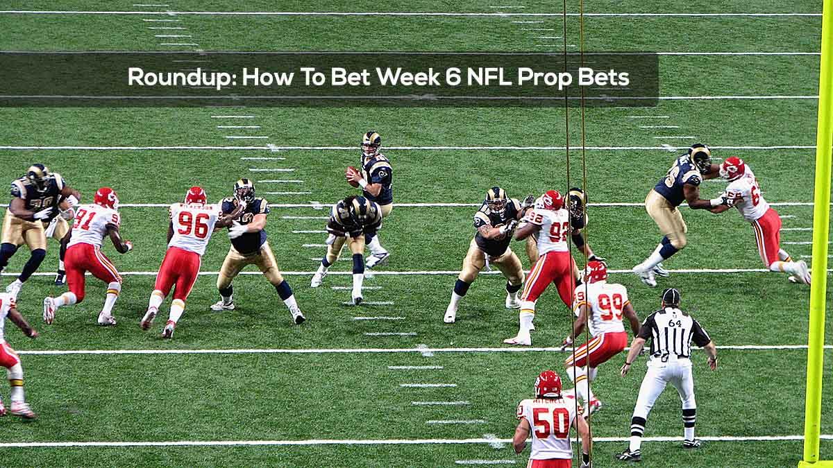 Roundup- How To Bet Week 6 NFL Prop Bets