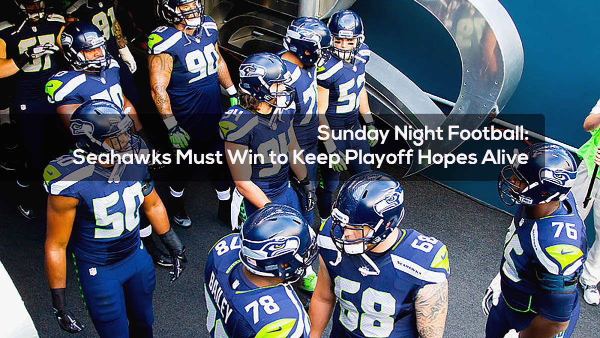 Sunday Night Football- Seahawks Must Win to Keep Playoff Hopes Alive