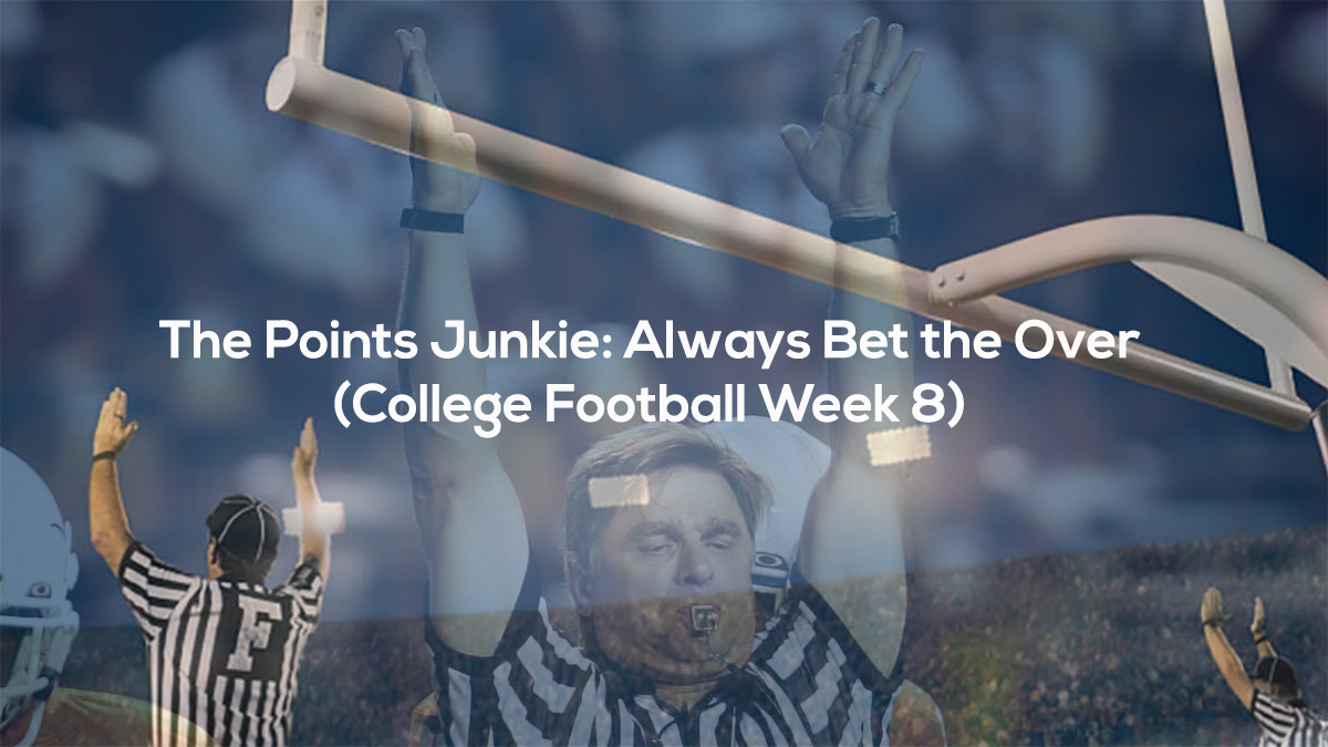 The Points Junkie- Always Bet the Over (College Football Week 8)